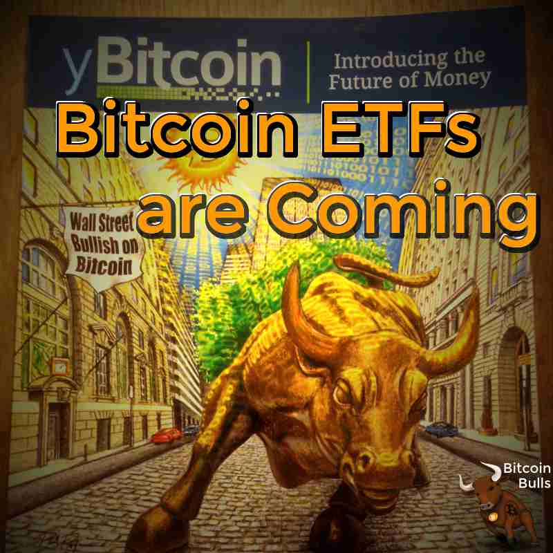 Bitcoin ETFs are Coming