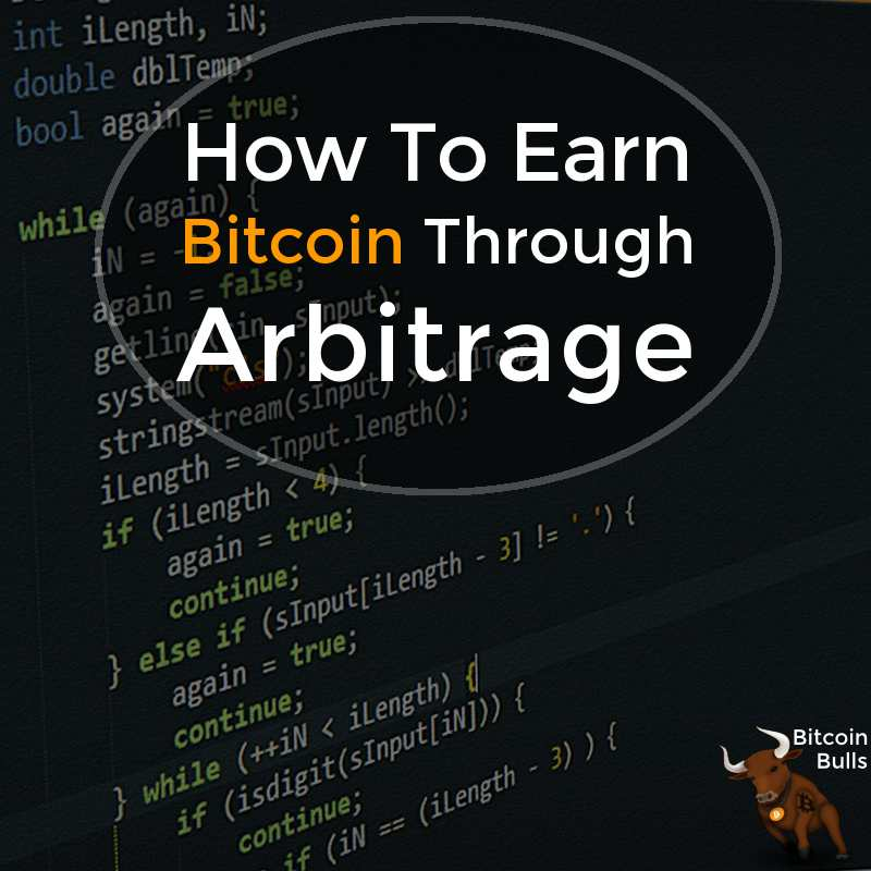 How to Earn Bitcoin Through Arbitrage Software (AKA a bot)
