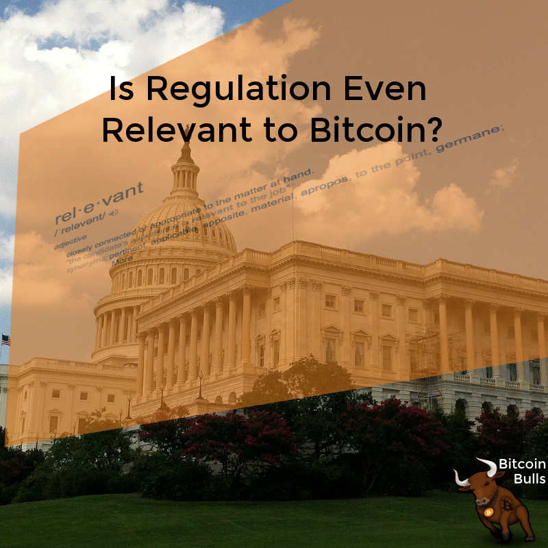 Is regulation Relevant to Bitcoin?
